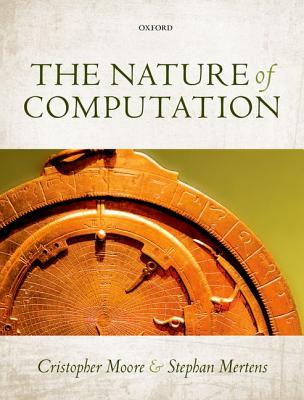 The Nature of Computation By Mertens, Stephan/ Moore, Cristopher