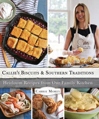 Callie's Biscuits and Southern Traditions By Morey, Carrie